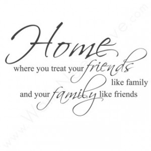 Like Family And Your Family Like Friends
