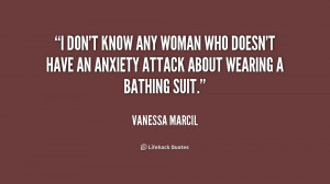 don't know any woman who doesn't have an anxiety attack about ...