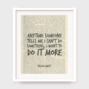 Taylor Swift Quote, Anytime Someone Tells Me I Can't Do Something, I ...