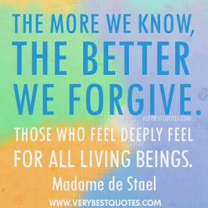 compasion quotes - The more we know, the better we forgive. Those who ...