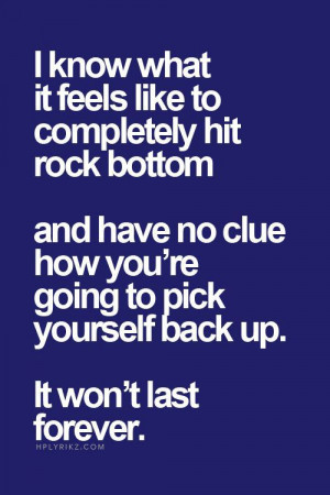 ... have no clue how you're going to pick yourself back up, it won't last