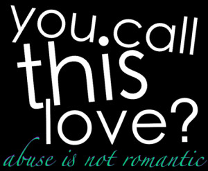 Abuse Is Not Romantic!