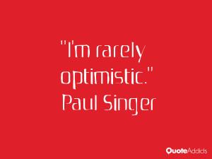paul singer quotes i m rarely optimistic paul singer