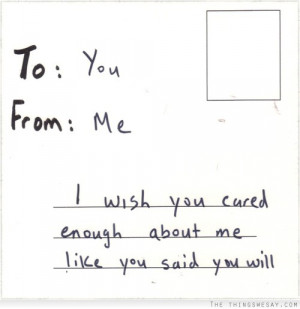 wish you cared enough about me like you said you will
