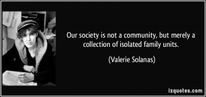 Our society is not a community, but merely a collection of isolated ...