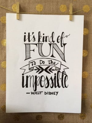 It's kind of fun to do the impossible Walt Disney in inspiration