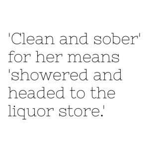clean and sober. i laughed.