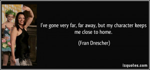 ve gone very far, far away, but my character keeps me close to home ...