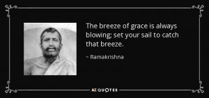 ... is always blowing; set your sail to catch that breeze. - Ramakrishna