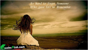 Its Hard To Forget Someone Quote by Unknown @ Quotespick.com