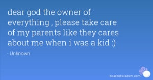 dear god the owner of everything , please take care of my parents like ...