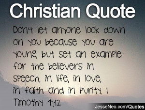 Don't let anyone look down on you because you are young, but set an ...