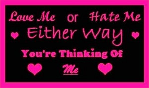 Love Me Or Hate Me Either Way You're Thinking Of