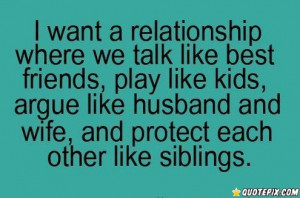 ... Best Friends, Play Like Kids, Argue Like Husband And Wife, And Protect