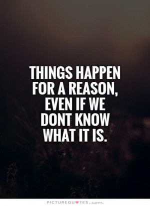 Things happen for a reason, even if we dont know what it is Picture ...