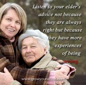 Listen to your elder's advice not because they are always right but ...