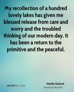 My recollection of a hundred lovely lakes has given me blessed release ...