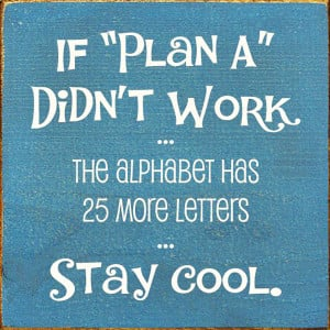 "Planning Quote 5: ""If plan A didn't work the alphabet has 25 more ..."