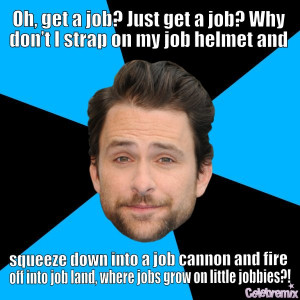 job?-Charlie Kelly motivational inspirational love life quotes sayings ...