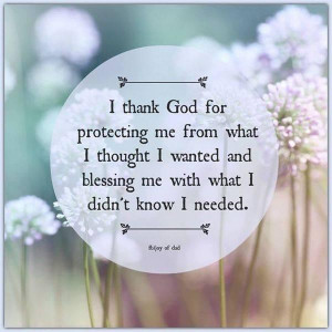 Thank God For Protecting Me From What I Thought I Wanted And ...