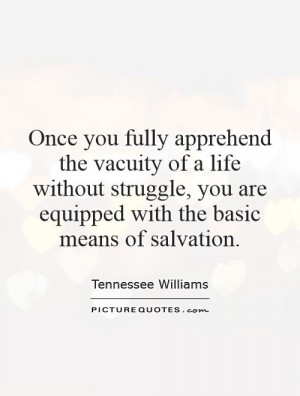 Once you fully apprehend the vacuity of a life without struggle, you ...