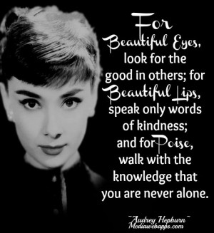For beautiful eyes, look for the good in others; for beautiful ...