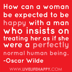 how-can-a-woman-be-expected-to-be-happy-with-a-man-who-insists-on ...