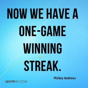 mickey-andrews-quote-now-we-have-a-one-game-winning-streak.jpg