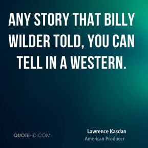 Lawrence Kasdan Funny Quotes