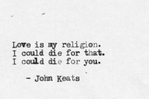 Love is my religion, I could die for that. I could die for you ...