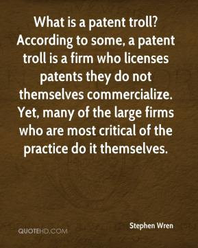 What is a patent troll? According to some, a patent troll is a firm ...