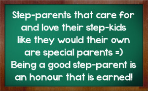 ... special parents being a good step parent is an honour that is earned