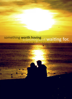 images love quotes about waiting. worth waiting for quotes,