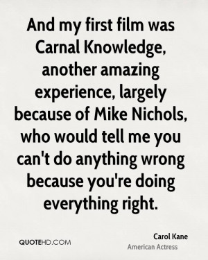 And my first film was Carnal Knowledge, another amazing experience ...