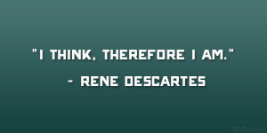Rene Descartes Quotes I Think Therefore I Am Rene descartes. therefore ...