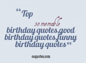 ... 50 memable birthday quotes,good birthday quotes,funny birthday quotes