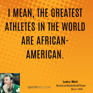 larry-bird-larry-bird-i-mean-the-greatest-athletes-in-the-world-are ...
