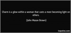 Charm is a glow within a woman that casts a most becoming light on ...