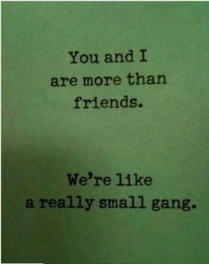 Really Small Gang - Best Friend Quote