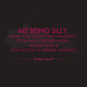 mydearvalentine.comMe being silly funny and goofy - Picture Quotes