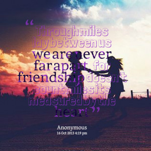 Quotes Picture: through miles lay between us we are never far apart ...