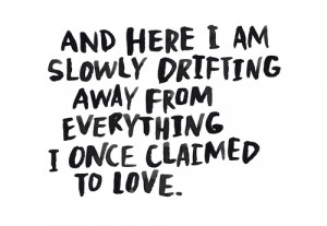 ... www quotes99 com and here i am slowly drifting away from everything
