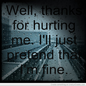 "... For Hurting Me. I'll Just Pretend That I'm Fine "" ~ Sad Quote"