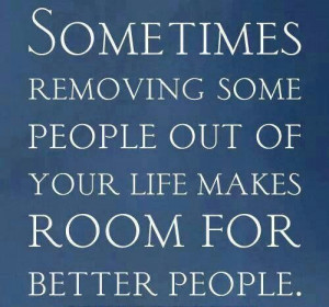 Removing people from your life....