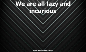 ... are all lazy and incurious - Alexander Pushkin Quotes - StatusMind.com