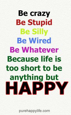 life #quotes more on purehappylife.com - Be crazy, Be Stupid, Be Silly ...