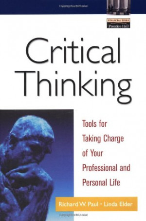 Critical Thinking: Tools for Taking Charge of Your Professional and ...