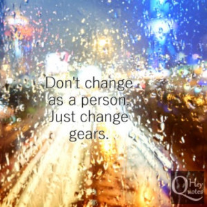 Quote about change and shifting gears as a person