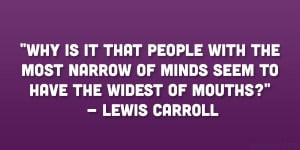 Why is it that people with the most narrow of minds seem to have the ...