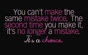 You Can't Make The Same Mistake Twice